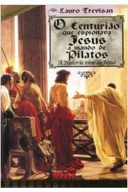 O Centuriao Que Espionava Jesus a Mando de Pilatos