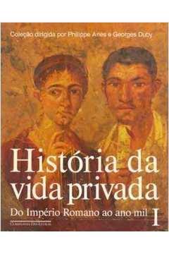 Historia da Vida Privada Vol 1: do Império Romano ao Ano Mil