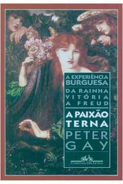 A Paixao Terna - A Experiencia Burguesa, Da Rainha Vitoria A Freud Vol. 2