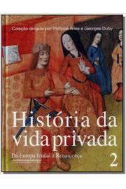 História Da Vida Privada Vol. 2 Da Europa Feudal À Renascença