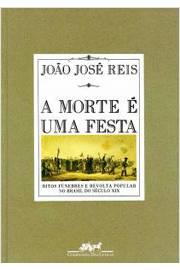 A Morte é uma Festa : Ritos fúnebres e revolta popular no Brasil do s