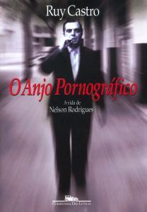 O Anjo Pornográfico a Vida de Nelson Rodrigues