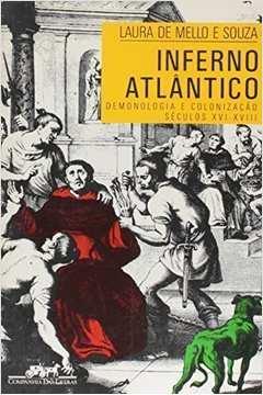 Inferno Atlântico: Demonologia e Colonização - Séculos Xvi - Xviii
