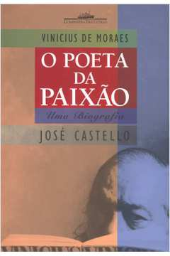 Vinicius De Moraes O Poeta Da Paixao - Uma Biografia