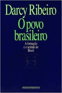 O Povo Brasileiro a Formação e o Sentido do Brasil