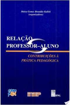 Relaçao Professor-aluno - Contribuições á Prática Pedagógica