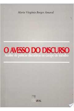 Avesso Do Discurso, O - Analise De Praticas Discursivas No Campo Do Trabalh