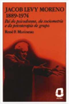 Jacob Levy Moreno 1889 - 1974