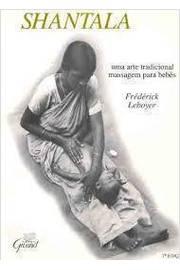 Shantala uma Arte Tradicional Massagem para Bebês
