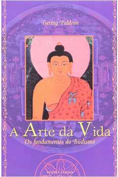 Arte da Vida, A: Os Fundamentos do Budismo