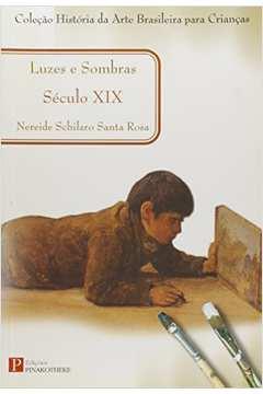 Luzes e Sombras Século XIX Col História da Arte Bras para Crianças