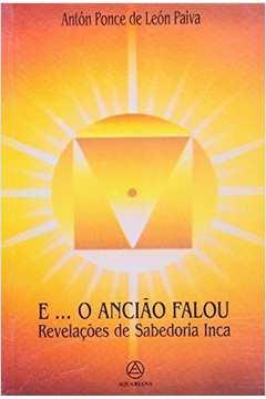 E... O Anciao Falou - Revelacoes De Sabedoria Inca