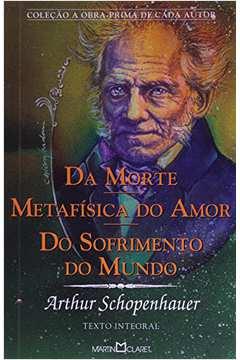 Da Morte / Metafisica do Amor / do Sofrimento / do Mundo