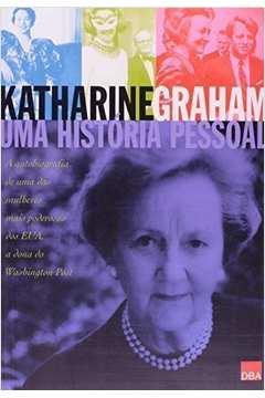 Katharine Graham - uma Historia Pessoal