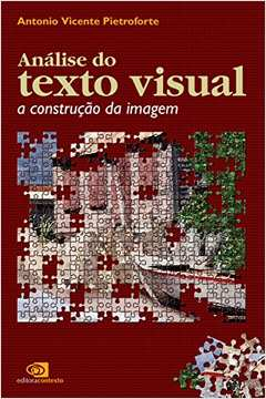 ANALISE DO TEXTO VISUAL - A CONSTRUCAO DA IMAGEM