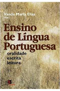 Ensino De Língua Portuguesa: Oralidade, Escrita E Leitura