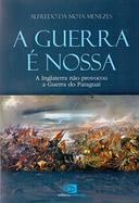 Guerra E Nossa, A - A Inglaterra Nao Provocou A Guerra Do Paraguai