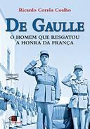 De Gaulle o Homem Que Resgatou a Honra da Franca