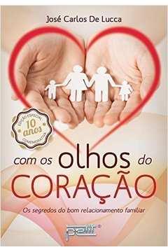 Com os Olhos do Coracão: Os Segredos do Bom Relacionamento Familiar