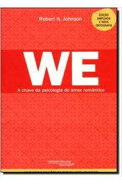 We: a Chave da Psicologia do Amor Romântico (nova Edição Ampliada)