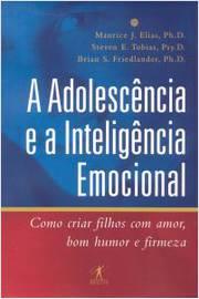 A Adolescência e a Inteligência Emocional - Como Criar Filhos com Amor Bom Humor e Firmeza