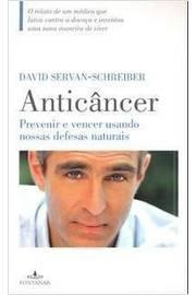 Anticâncer - Prevenir e Vencer Usando Nossas Defesas Naturais