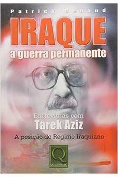 Iraque - a Guerra Permanente de Patrick Denaud; Tarek Aziz pela Qualitymark (2003)
