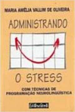 Administrando o Stress - com Técnicas de Programação Neurolinguística