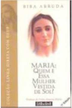 Maria: Quem e Essa Mulher Vestida de Sol?
