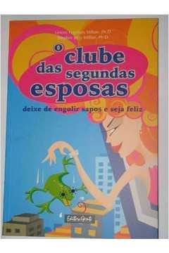 Clube Das Segundas, O - Esposas Deixe De Engolir Apos E Seja Feliz