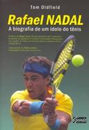 Rafael Nadal a Biografia de um Idolo do Tenis