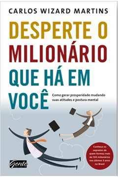 Desperte o Milionario que Ha em Voce: Como Gerar Prosperidade Mudando suas Atitudes e Posturas Mental