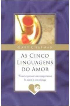 Cinco Linguagens do Amor, As: Como Expressar um Compromisso de Amor a seu Cônjugue