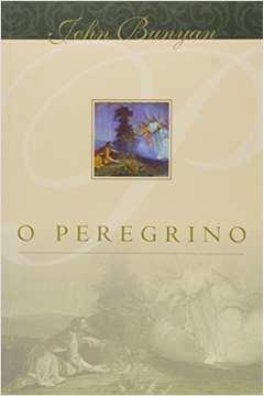 O Peregrino - a Viagem do Cristão à Cidade Celestial