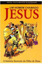 Homem Chamado Jesus um a Historia Ilustrada do Filho de Deus