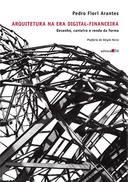 Arquitetura na era digital-financeira: desenho, canteiro e renda da forma
