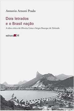 Dois Letrados e o Brasil Nação- Obra Crítica de Oliveira Limaa