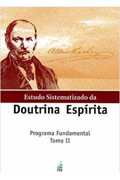 Estudo Sistematizado da Doutrina Espírita - Programa Fundamental - Tomo II de Cecília Rocha (Org.) pela Federação Espírita Brasileira (2011)