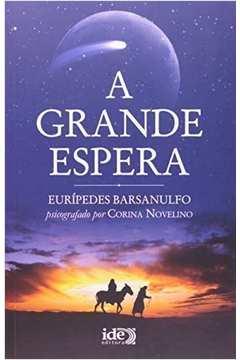 Grande Espera, A - Pelo Espirito De Euripedes Barsanulfo