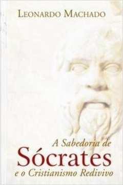 A Sabedoria de Socrates e o Cristianismo Redivivo