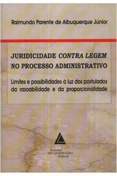 Juridicidade Contra Legem No Processo Administrativo