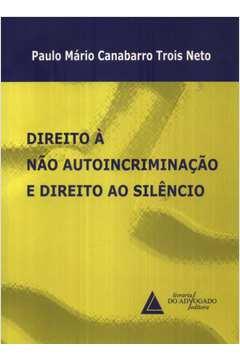 Direito a Nao Autoincriminacao e Direito ao Silencio