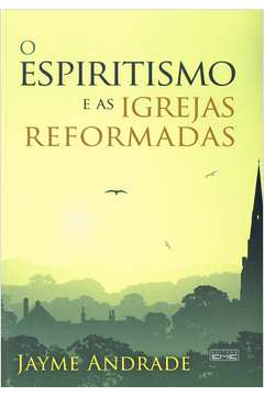 Espiritismo E As Igrejas Reformadas, O