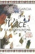 VOCE E A REFORMA INTIMA