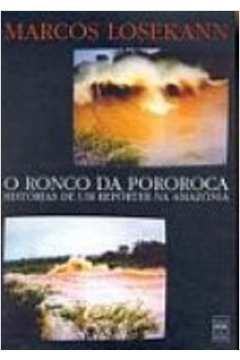 RONCO DA POROROCA HISTORIAS DE UM REPORTER NA AMAZONIA