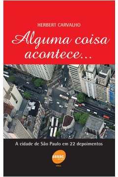 Alguma Coisa Acontece ... a Cidade de São Paulo em 22 Depoimentos