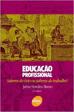 Educacão Profissional: Saberes do Ócio ou Saberes do Trabalho?