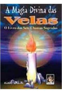 A Magia Divina das Velas - o Livro das Sete Chamas Sagradas