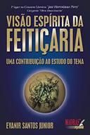 VISAO ESPIRITA DA FEITICARIA - UMA CONTRIBUIÇAO AO ESTUDO DO TEMA