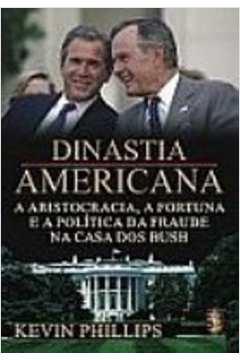 Dinastia Americana: a Aristocracia, a Fortuna e a Política da Fraude na Casa dos Bush